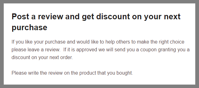 An example of the practice of giving a discount on a future order in exchange for a published review.