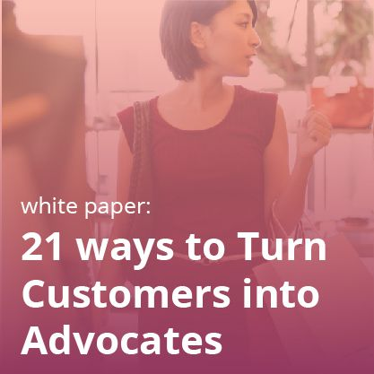 Customers into Advocates